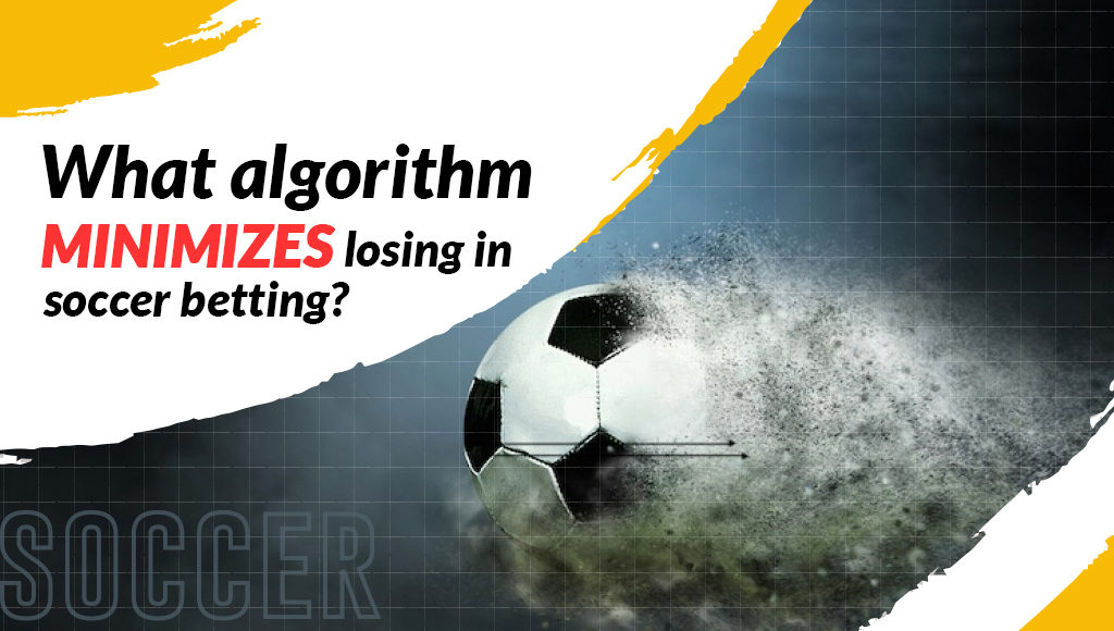 What algorithm minimizes losing in soccer betting?